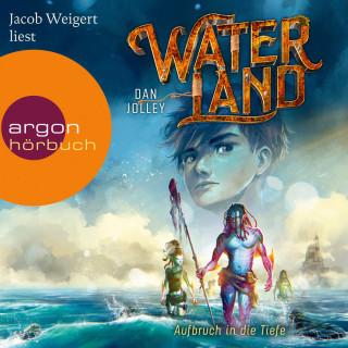 Dan Jolley: Aufbruch in die Tiefe - Waterland, Band 1 (Ungekürzte Lesung)