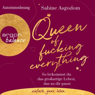 Sabine Asgodom: Queen of Fucking Everything - So bekommst du das großartige Leben, das zu dir passt (Autorinnenlesung)