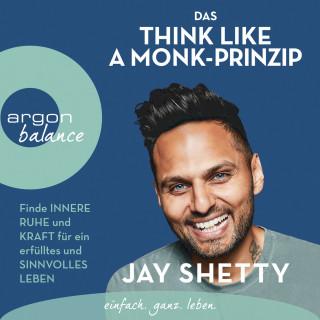 Jay Shetty: Das Think Like a Monk-Prinzip - Finde innere Ruhe und Kraft für ein erfülltes und sinnvolles Leben (ungekürzt)