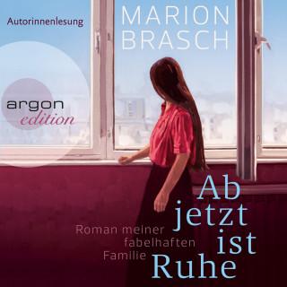 Marion Brasch: Ab jetzt ist Ruhe - Roman meiner fabelhaften Familie (Ungekürzte Autorinnenlesung)