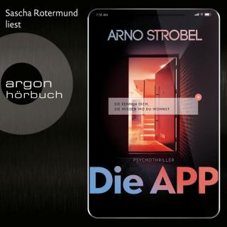 Arno Strobel: Die APP - Sie kennen dich. Sie wissen, wo du wohnst. (Gekürzte Lesefassung)