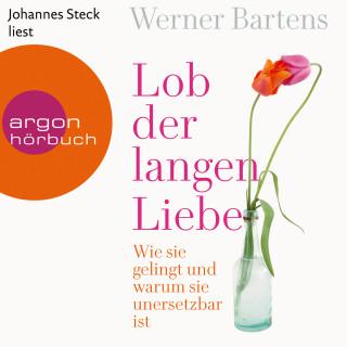 Werner Bartens: Lob der langen Liebe - Wie sie gelingt und warum sie unersetzbar ist (Ungekürzte Lesung)