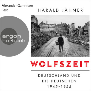 Harald Jähner: Wolfszeit - Deutschland und die Deutschen 1945 - 1955 (Ungekürzte Lesung)