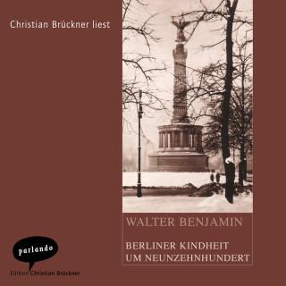 Walter Benjamin: Berliner Kindheit um Neunzehnhundert (Ungekürzte Lesung)