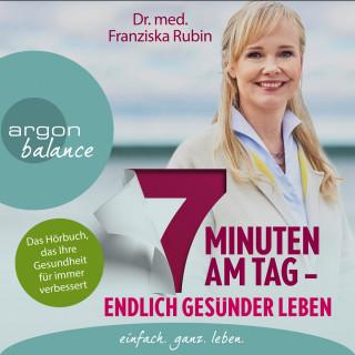 Franziska Rubin: 7 Minuten am Tag - Endlich gesünder leben. Das Hörbuch, das Ihre Gesundheit für immer verbessert. (gekürzte Autorinnenlesung)