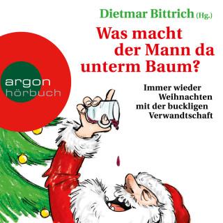 Dietmar Bittrich: Was macht der Mann da unterm Baum? (Gekürzte Lesefassung)