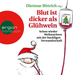 Dietmar Bittrich: Blut ist dicker als Glühwein - Schon wieder Weihnachten mit der buckligen Verwandtschaft, Band 6 (Gekürzte Lesung)