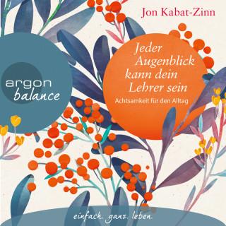 Jon Kabat-Zinn: Jeder Augenblick kann dein Lehrer sein - Achtsamkeit für den Alltag (Ungekürzte Lesung)