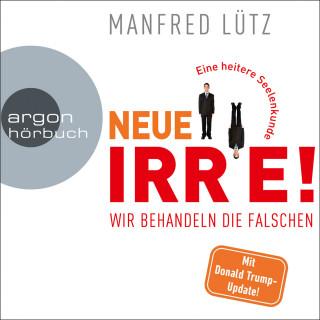 Manfred Lütz: Neue Irre - Wir behandeln die Falschen (Ungekürzte Autorenlesung)