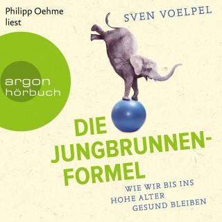 Sven Voelpel, Ana González y Fandiño: Die Jungbrunnen-Formel - Wie wir bis ins hohe Alter gesund bleiben (Ungekürzte Lesung)