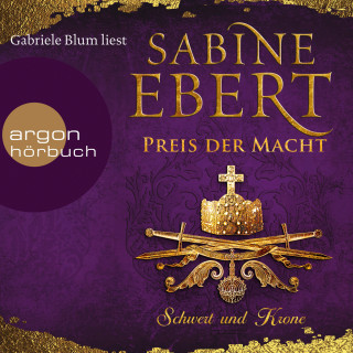 Sabine Ebert: Schwert und Krone - Preis der Macht - Das Barbarossa-Epos, Band 5 (Gekürzte Lesefassung)