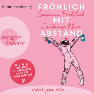 Susanne Fröhlich, Constanze Kleis: Fröhlich mit Abstand - Wie wir uns neu in unseren Alltag verliebten (Gekürzte Autorinnenlesung)