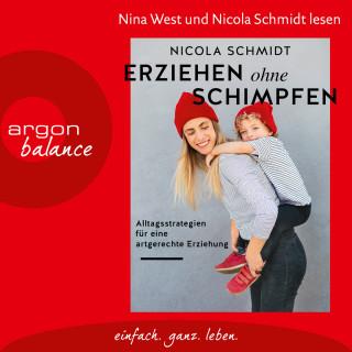 Nicola Schmidt: Erziehen ohne Schimpfen - Alltagsstrategien für eine artgerechte Erziehung (Ungekürzte Lesung)