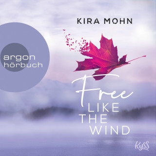 Kira Mohn: Free like the Wind - Kanada, Band 2 (Ungekürzte Lesung)