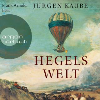 Jürgen Kaube: Hegels Welt (Ungekürzte Lesung)