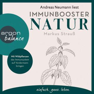 Markus Strauß: Immunbooster Natur - Mit Wildpflanzen das Immunsystem auf Vordermann bringen (Ungekürzte Lesung)