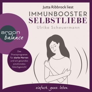 Ulrike Scheuermann: Immunbooster Selbstliebe - Das Praxisprogramm für starke Nerven und ein gesundes emotionales Gleichgewicht (Ungekürzte Lesung)