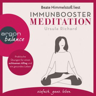 Ursula Richard: Immunbooster Meditation - Praktische Übungen für einen achtsamen Alltag und ein gesundes Leben (Gekürzte Lesung)