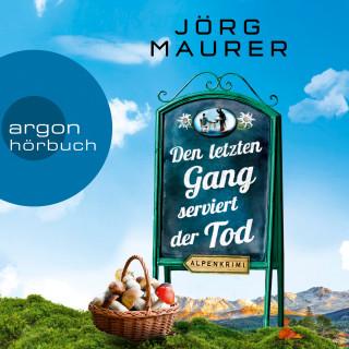Jörg Maurer: Kommissar Jennerwein ermittelt - Alpenkrimi, Band 13: Den letzten Gang serviert der Tod (Gekürzte Lesefassung)