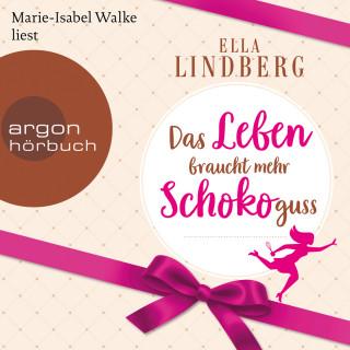 Ella Lindberg: Das Leben braucht mehr Schokoguss (Ungekürzte Lesung)