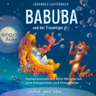 Johannes Lauterbach: Babuba und der Traumtiger - Phantasiereisen zum Entspannen und Einschlafen (Vom Autor geführte Meditation (Ungekürzt))