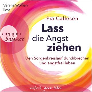 Pia Callesen, Anne Mette Futtrup: Lass die Angst ziehen - Den Sorgenkreislauf durchbrechen und angstfrei leben (Ungekürzte Lesung)
