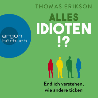 Thomas Erikson: Alles Idioten!? - Endlich verstehen, wie andere ticken (Ungekürzte Lesung)