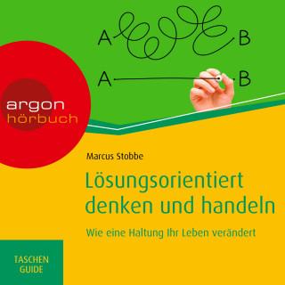 Marcus Stobbe: Lösungsorientiert denken und handeln: Wie eine Haltung Ihr Leben verändert - Haufe TaschenGuide (Ungekürzte Lesung)