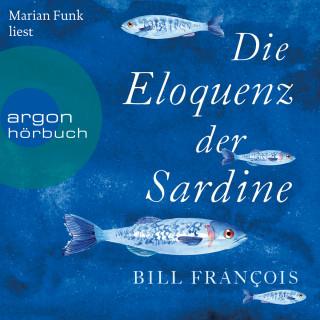 Bill François: Die Eloquenz der Sardine - Unglaubliche Geschichten aus der Welt der Flüsse und Meere (Ungekürzte Lesung)