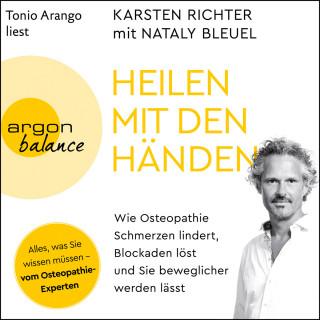 Karsten Richter, Nataly Bleuel: Heilen mit den Händen - Wie Osteopathie Schmerzen lindert, Blockaden löst und Sie beweglicher werden lässt (Ungekürzt)