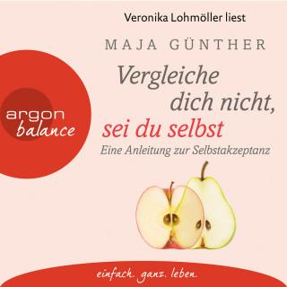 Maja Günther: Vergleiche dich nicht, sei du selbst - Eine Anleitung zur Selbstakzeptanz (Gekürzt)