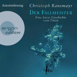 Christoph Ransmayr: Der Fallmeister - Eine kurze Geschichte vom Töten (Ungekürzte Autorenlesung)