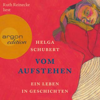 Helga Schubert: Vom Aufstehen - Ein Leben in Geschichten (Ungekürzt)