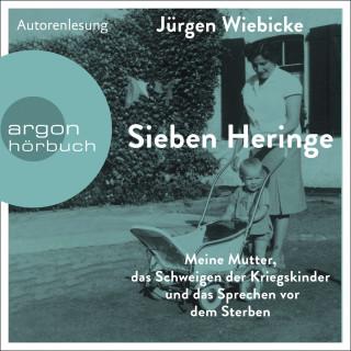 Jürgen Wiebicke: Sieben Heringe - Meine Mutter, das Schweigen der Kriegskinder und das Sprechen vor dem Sterben (Ungekürzte Autorenlesung)