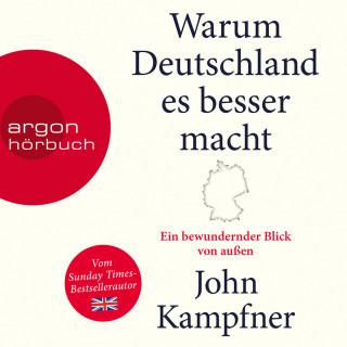 John Kampfner: Warum Deutschland es besser macht - Ein bewundernder Blick von außen (Ungekürzt)