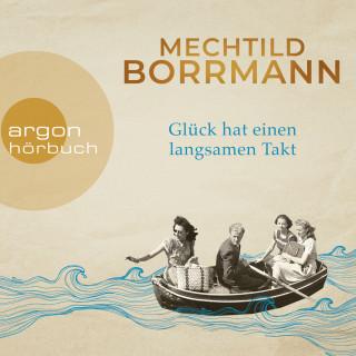 Mechtild Borrmann: Glück hat einen langsamen Takt (Ungekürzt)