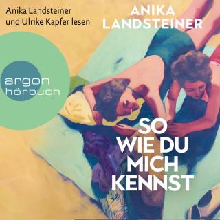 Anika Landsteiner: So wie du mich kennst (Ungekürzt)
