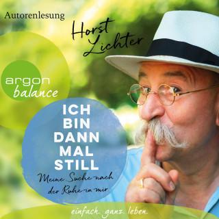 Horst Lichter: Ich bin dann mal still - Meine Suche nach der Ruhe in mir (Gekürzt)