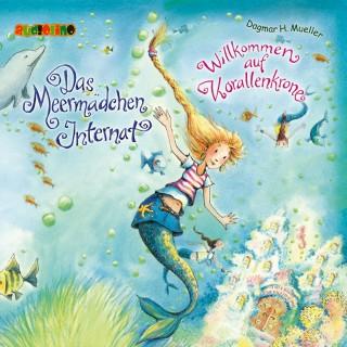 Dagmar H. Mueller: Das Meermädchen Internat (1): Willkommen auf Korallenkrone