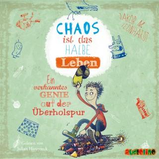 Jakob M. Leonhardt: Chaos ist das halbe Leben - Ein verkanntes Genie auf der Überholspur