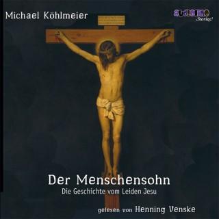 Michael Köhlmeier: Der Menschensohn - Die Geschichte vom Leiden Jesu