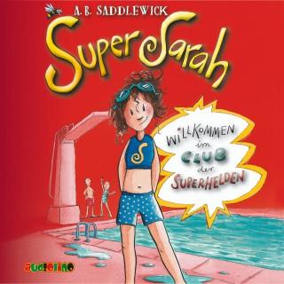 A. B. Saddlewick: Super Sarah (1) - Willkommen im Club der Superhelden