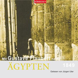Gustave Flaubert: Mit Gustave Flaubert nach Ägypten