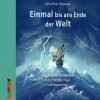 Günther Wessel: Einmal bis ans Ende der Welt - Legendäre Entdecker
