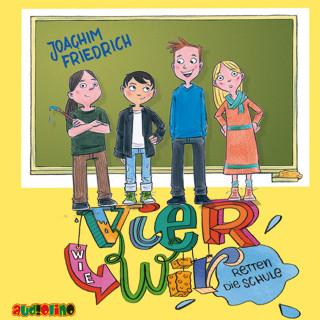 Joachim Friedrich: Vier wie wir retten die Schule