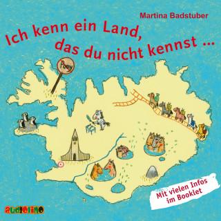 Martina Badstuber: Ich kenn ein Land, das du nicht kennst ...