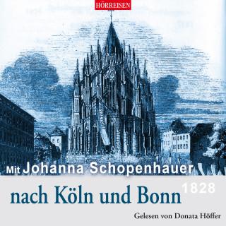 Johanna Schopenhauer: Mit Johanna Schopenhauer nach Köln und Bonn