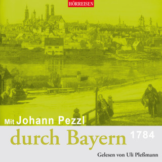 Johann Pezzl: Mit Johann Pezzl durch Bayern