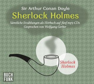 Arthur Conan Doyle: Sherlock Holmes - das Original
