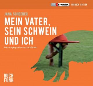 Jana Scheerer: Mein Vater, sein Schwein und ich